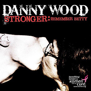 Danny Wood - Stronger: Remember Betty